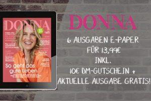 Testen Sie jetzt völlig unverbindlich die ONline-Ausgabe von DONNA - DONNA E-Paper. zum unschlagbaren Preis von nur 3,99 EUR statt 13,99 EUR für 6 Ausgaben.